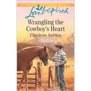 Wrangling the Cowboy's Heart by Aarsen, Carolyne, 9780373719419
