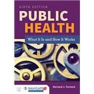Public Health: What It Is and How It Works by Turnock, Bernard J., 9781284069419