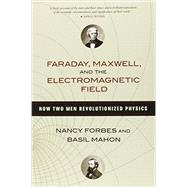 Faraday, Maxwell, and the Electromagnetic Field by FORBES, NANCYMAHON, BASIL, 9781616149420