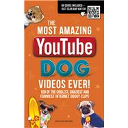 The Most Amazing Youtube Dog Videos Ever!: 120 of the Coolest, Craziest and Funniest Doggy Clips by Besley, Adrian, 9781853759420
