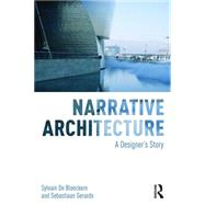 Narrative Architecture: A Designer's Story by De Bleeckere; Sylvain, 9781138899421