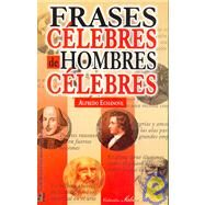Frases celebres de hombres celebres/ Famous Quotes From Famous Men by Echanove, Alfredo, 9789681509422