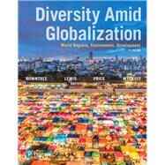 Diversity Amid Globalization World Regions, Environment, Development by Rowntree, Lester; Lewis, Martin; Price, Marie; Wyckoff, William, 9780134539423