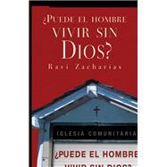 ¿Puede el hombre vivir sin Dios? / Can man live without God? by Zacharias, Ravi K., 9781418599423