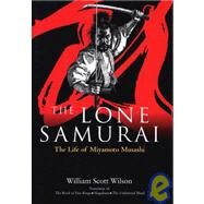 The Lone Samurai; The Life of Miyamoto Musashi by William Scott Wilson, 9784770029423