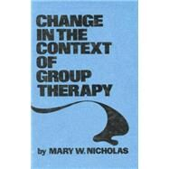 Change In The Context Of Group Therapy by Nicholas,Mary W., 9781138009424