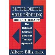 Better, Deeper And More Enduring Brief Therapy: The Rational Emotive Behavior Therapy Approach by Ellis,Albert, 9781138869424