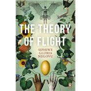 The Theory of Flight by Ndlovu, Siphiwe, 9781415209424