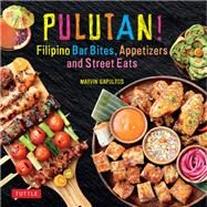 Pulutan! Filipino Bar Snacks, Appetizers and Street Eats by Gapultos, Marvin, 9780804849425