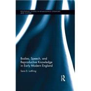 Bodies, Speech, and Reproductive Knowledge in Early Modern England by Luttfring; Sara D., 9781138849426