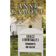 Grace (Eventually) : Thoughts on Faith by Lamott, Anne, 9781594489426