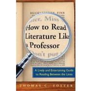 How to Read Literature Like a Professor : A Lively and Entertaining Guide to Reading Between the Lines by Foster, Thomas C., 9780060009427