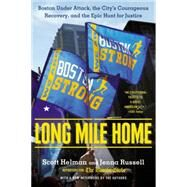Long Mile Home: Boston Under Attack, the City's Courageous Recovery, and the Epic Hunt for Justice by Helman, Scott; Russell, Jenna, 9780451469427
