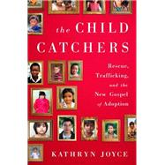 The Child Catchers by Joyce, Kathryn, 9781586489427