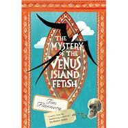 The Mystery of the Venus Island Fetish by Flannery, Tim, 9781250079428