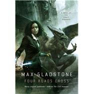 Four Roads Cross A Novel of the Craft Sequence by Gladstone, Max, 9780765379429