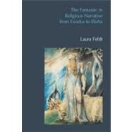 The Fantastic in Religious Narrative from Exodus to Elisha by Feldt; Laura, 9781845539429