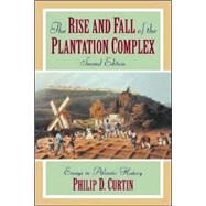 The Rise and Fall of the Plantation Complex by Philip D. Curtin, 9780521629430