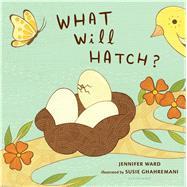 What Will Hatch? by Ward, Jennifer; Ghahremani, Susie, 9781619639430