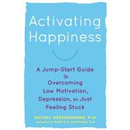 Activating Happiness by Hershenberg, Rachel, Ph.D.; Goldfried, Marvin R., Ph.D., 9781626259430