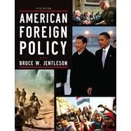 American Foreign Policy: The Dynamics of Choice in the 21st Century by Jentleson, Bruce W., 9780393919431