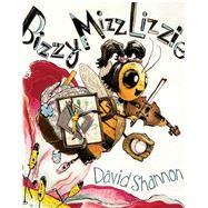 Bizzy Mizz Lizzie by Shannon, David, 9780545619431
