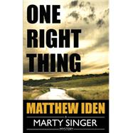 One Right Thing by Iden, Matthew, 9781477829431