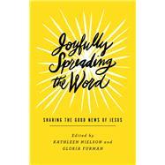 Joyfully Spreading the Word by Nielson, Kathleen; Furman, Gloria, 9781433559433