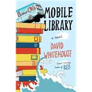 Mobile Library A Novel by Whitehouse, David, 9781476749433