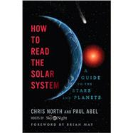 How to Read the Solar System: A Guide to the Stars and Planets by Abel, Paul; May, Brian; North, Chris, 9781605989433