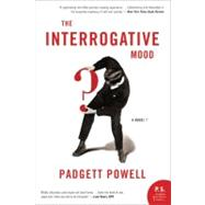 The Interrogative Mood by Powell, Padgett, 9780061859434