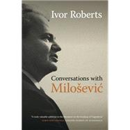 Conversations With Milosevic by Roberts, Ivor, 9780820349435