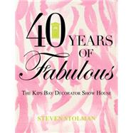 40 Years of Fabulous: The Kips Bay Decorator Show House by Stolman, Steven, 9781423639435