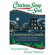 Chicken Soup for the Soul: Christmas in Canada 101 Stories about the Joy and Wonder of the Holidays by Newmark, Amy; Matthews, Janet, 9781611599435