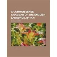 Common Sense Grammar of the English Language, by R H by Harvey, Reuben, 9780217429436