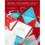 Paperie for Inspired Living : Stationery and Decorations for Weddings, Parties, and Other Special Occasions by Bartolomei, Karen, 9780307449436