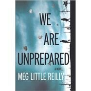 We Are Unprepared by Little Reilly, Meg, 9780778319436
