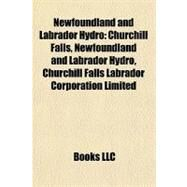 Newfoundland and Labrador Hydro : Churchill Falls, Newfoundland and Labrador Hydro, Churchill Falls Labrador Corporation Limited by , 9781155889436