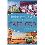 Historic Restaurants of Cape Cod by Setterlund, Christopher, 9781467119436