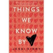 Things We Know by Heart by Kirby, Jessi, 9780062299437