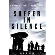 Suffer in Silence A Novel of Navy SEAL Training by Reid, David, 9780312699437