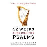52 Weeks Through the Psalms by Merritt, James, 9780736969437