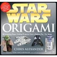 Star Wars Origami: 36 Amazing Paper-folding Projects from a Galaxy Far, Far Away.... by Alexander, Chris (CON), 9780761169437
