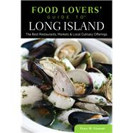 Food Lovers' Guide to® Long Island The Best Restaurants, Markets & Local Culinary Offerings by Gianotti, Peter, 9780762779437