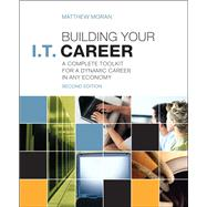 Building Your I.T. Career A Complete Toolkit for a Dynamic Career in Any Economy by Moran, Matthew, 9780789749437
