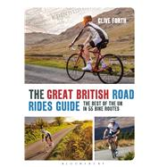 The Great British Road Rides Guide The best of the UK in 55 bike routes by Forth, Clive, 9781408179437