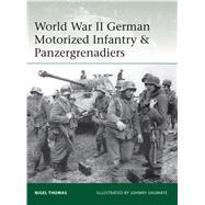 World War II German Motorized Infantry & Panzergrenadiers by Thomas, Nigel, Ph.D.; Shumate, Johnny, 9781472819437