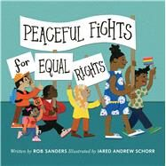 Peaceful Fights for Equal Rights by Sanders, Rob; Schorr, Jared Andrew, 9781534429437