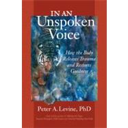 In an Unspoken Voice by LEVINE, PETER A., PH.D.MATE, GABOR MD, 9781556439438