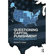 Questioning Capital Punishment: Law, Policy, and Practice by Acker; James R., 9780415639439
